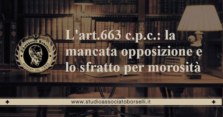 https://www.studioassociatoborselli.it/wp-content/uploads/2020/06/15.-art.663-c.p.c.-la-mancata-opposizione-e-lo-sfratto-per-morosità.jpg