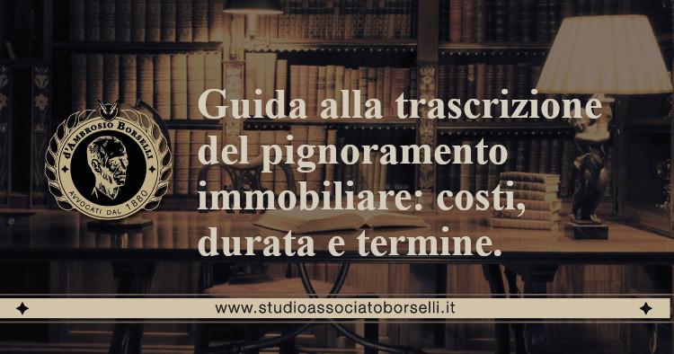 https://www.studioassociatoborselli.it/wp-content/uploads/2020/06/17.-Guida-alla-trascrizione-del-pignoramento-immobiliare-costi-durata-e-termine.jpg