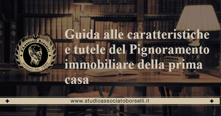 https://www.studioassociatoborselli.it/wp-content/uploads/2020/06/Guida-alle-caratteristiche-e-tutele-del-pignoramento-immobiliare-della-prima-casa.jpg