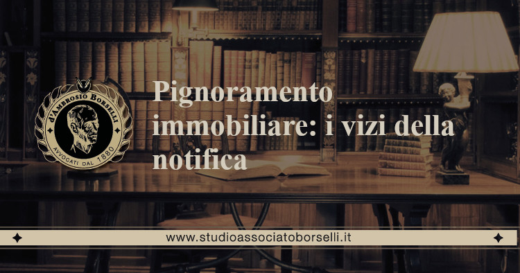 https://www.studioassociatoborselli.it/wp-content/uploads/2020/06/Pignoramento-immobiliare-i-vizi-della-notifica.jpg