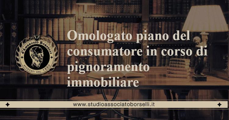 https://www.studioassociatoborselli.it/wp-content/uploads/2020/06/omologato-piano-del-consumatore-in-corso-di-pignoramento-immobiliare.jpg