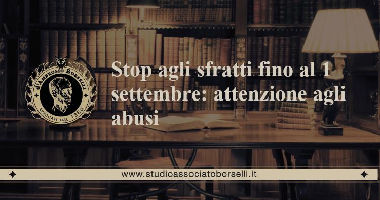https://www.studioassociatoborselli.it/wp-content/uploads/2020/06/stop-agli-sfratti-fino-al-1-settembre-attenzione-agli-abusi.jpg