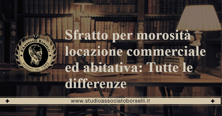 https://www.studioassociatoborselli.it/wp-content/uploads/2020/07/16.-Sfratto-per-morosità-locazione-ad-uso-commerciale-e-abitativa-Tutte-le-differenze.jpeg