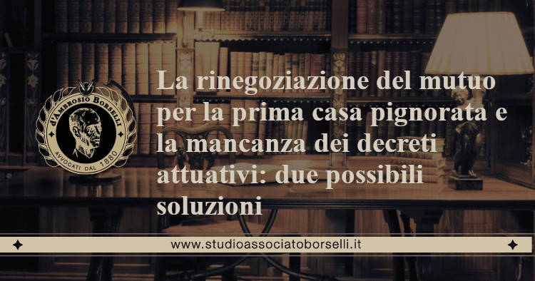 https://www.studioassociatoborselli.it/wp-content/uploads/2020/07/18.-la-rinegoziazione-del-mutuo-per-la-prima-casa-pignorata-e-la-mancanza-dei-decreti-attuativi-due-possibili-soluzioni.jpeg