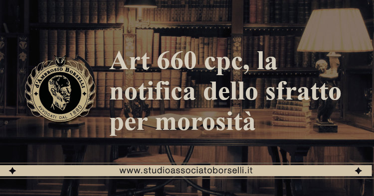 https://www.studioassociatoborselli.it/wp-content/uploads/2020/07/art-660-cpc-la-notifica-dello-sfratto.jpg
