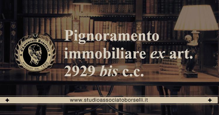 https://www.studioassociatoborselli.it/wp-content/uploads/2020/11/22.-Pignoramento-immobiliare-ex-art.-2929-bis-c.c..jpeg