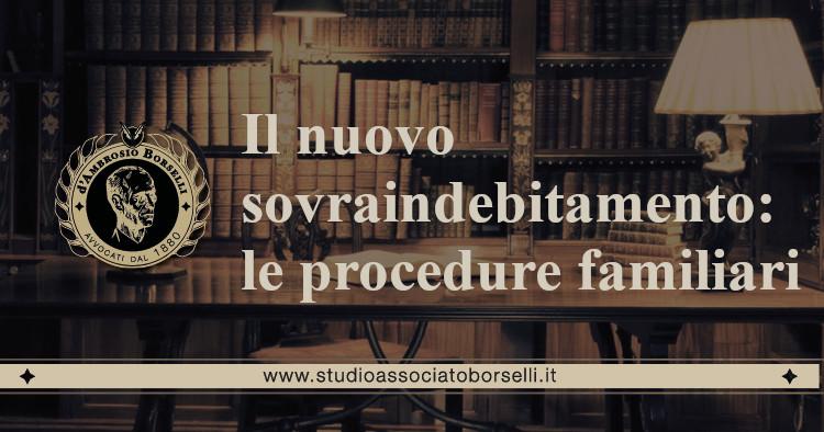 https://www.studioassociatoborselli.it/wp-content/uploads/2021/01/il-nuovo-sovraindebitamento-le-procedure-familiari.jpeg