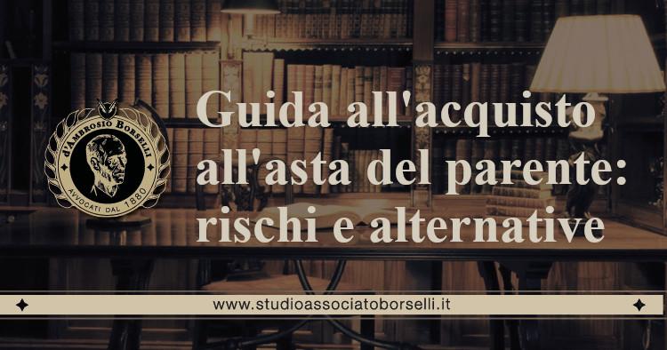 https://www.studioassociatoborselli.it/wp-content/uploads/2021/03/guida-allacquisto-all-asta-del-parente-rischi-e-alternative.jpg